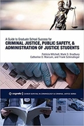 A guide to graduate school success for criminal justice, public safety and administration of justice students