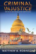 Criminal Injustice: How Politics and Ideology Distort American Ideals book cover